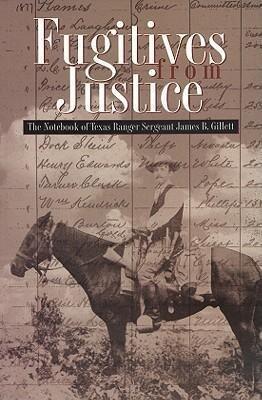 Fugitives from Justice: The Notebook of Texas Ranger Sergeant James B. Gillett als Taschenbuch