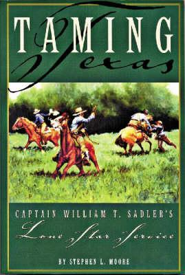 Taming Texas: Captain William T. Sadler's Lone Star Service als Buch