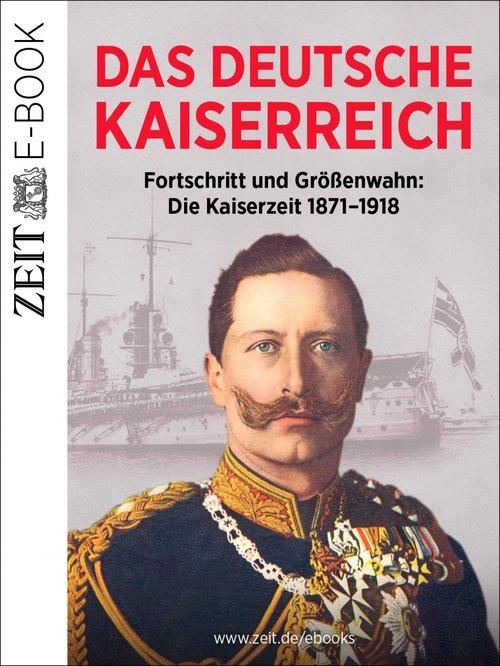 Das Deutsche Kaiserreich - Fortschritt und Größenwahn als eBook