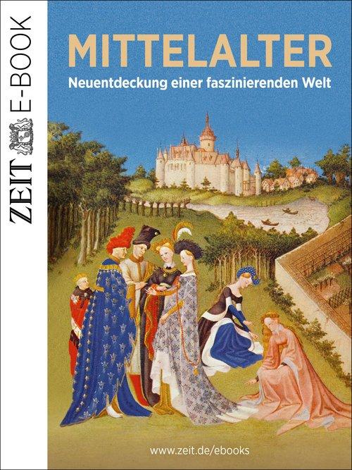 Das Mittelalter - Neuentdeckung einer faszinierenden Welt als eBook