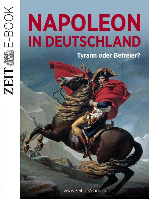 Napoleon in Deutschland - Tyrann oder Befreier? als eBook