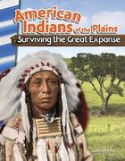 American Indians of the Plains: Surviving the Great Expanse (America's Early Years)