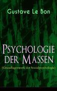 Psychologie der Massen (Grundlagenwerk der Sozialpsychologie) - Vollständige deutsche Ausgabe