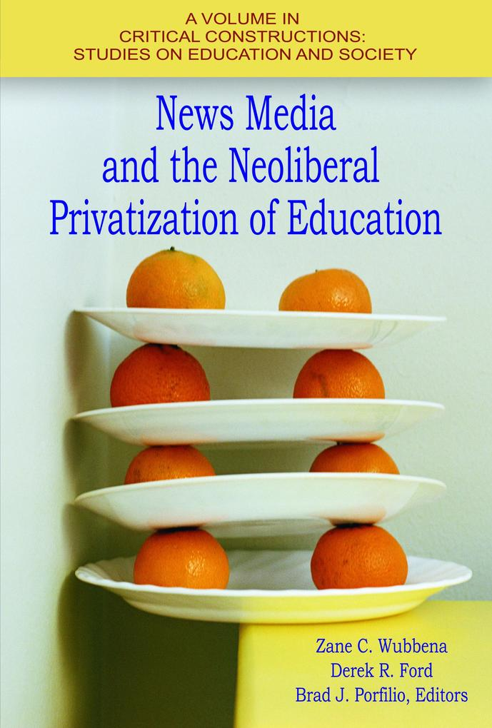 News Media and the Neoliberal Privatization of ...