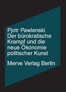 Der bürokratische Krampf und die neue Ökonomie politische Kunst