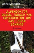 Alpendoktor Daniel Ingold #26: Geschichten, die das Leben schrieb