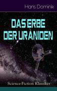 Das Erbe der Uraniden (Science-Fiction Klassiker) - Vollständige Ausgabe