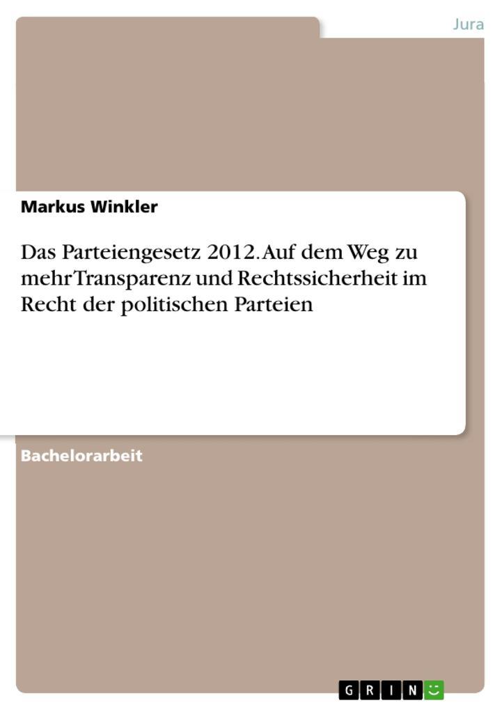 Das Parteiengesetz 2012. Auf dem Weg zu mehr Tr...
