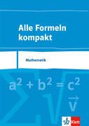 Alle Formeln kompakt. Formelsammlung Mathematik 8. bis 13. Schuljahr