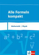 Alle Formeln kompakt. Formelsammlung Mathematik - Physik 8. bis 13. Schuljahr