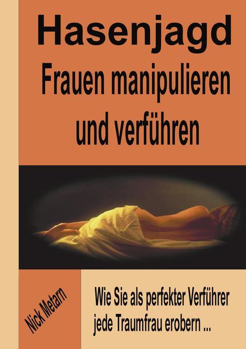 Hasenjagd - Frauen manipulieren und verführen als Buch