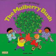 Here We Go Round the Mulberry Bush