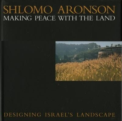 Shlomo Aronson: Making Peace with the Land--Designing Israel's Landscapes als Buch