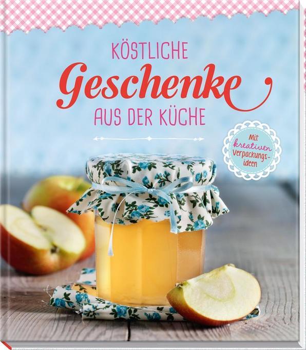 Köstliche Geschenke aus der Küche als Buch