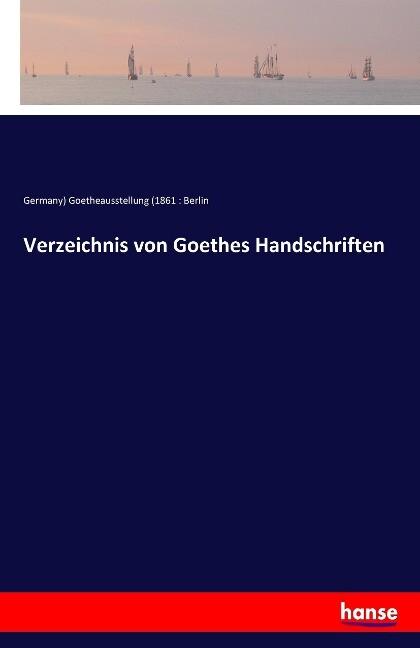 Verzeichnis von Goethes Handschriften als Buch ...