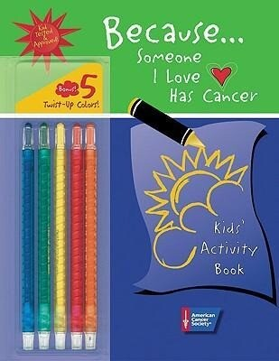 Because . . . Someone I Love Has Cancer: Kids' Activity Book [With 5 Twist-Up Color Crayons] als Taschenbuch