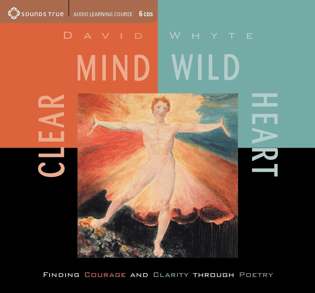 Clear Mind, Wild Heart: Finding Courage and Clarity Through Poetry als Hörbuch