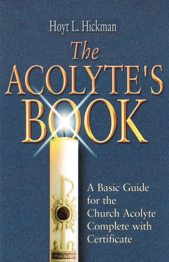 The Acolyte's Book: A Basic Guide for the Church Acolyte Complete with Certificate als Taschenbuch