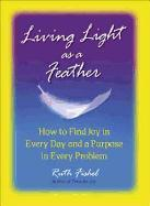 Living Light as a Feather: How to Find Joy in Every Day and a Purpose in Every Problem als Taschenbuch