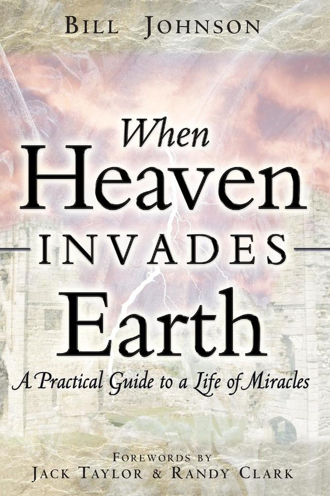 When Heaven Invades Earth: A Practical Guide to a Life of Miracles als Taschenbuch