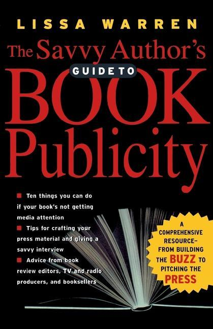The Savvy Author's Guide to Book Publicity: A Comprehensive Resource -- From Building the Buzz to Pitching the Press als Taschenbuch