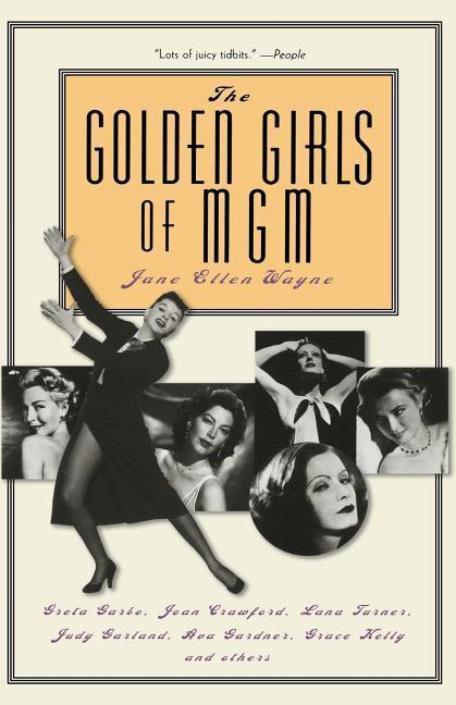 The Golden Girls of MGM: Greta Garbo, Joan Crawford, Lana Turner, Judy Garland, Ava Gardner, Grace Kelly, and Others als Taschenbuch