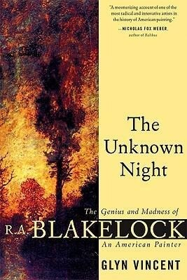 The Unknown Night: The Genius and Madness of R.A. Blakelock, an American Painter als Taschenbuch