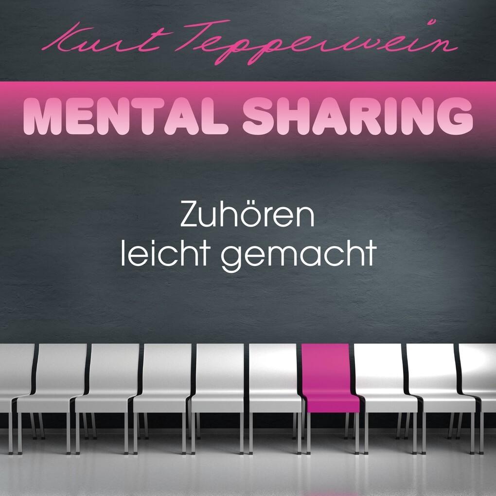 Mental Sharing: Zuhören leicht gemacht als Hörb...