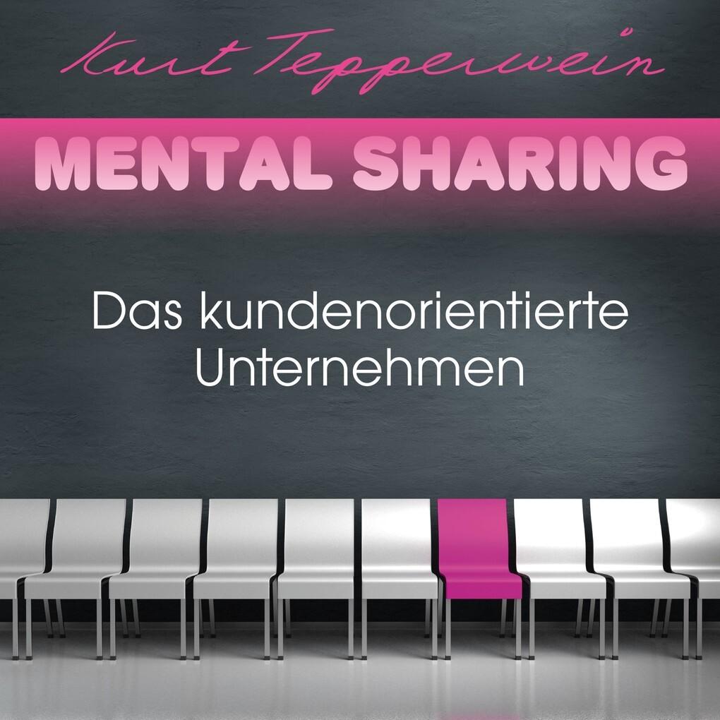 Mental Sharing: Das kundenorientierte Unternehm...
