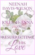 Joleigh-Anna or, Resurrecting His Love (DreamWynd Whispers Sweet Contemporary Romances, #2)