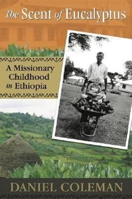 The Scent of Eucalyptus: A Missionary Childhood in Ethiopia als Taschenbuch