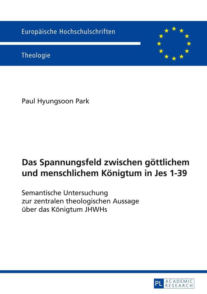 Das Spannungsfeld zwischen göttlichem und menschlichem Königtum in Jes 1-39 als Buch