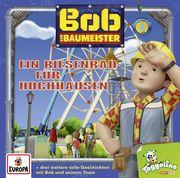 Bob, der Baumeister 04. Ein Riesenrad für Hochhausen