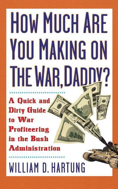 How Much Are You Making on the War Daddy?: A Quick and Dirty Guide to War Profiteering in the Bush Administration als Taschenbuch