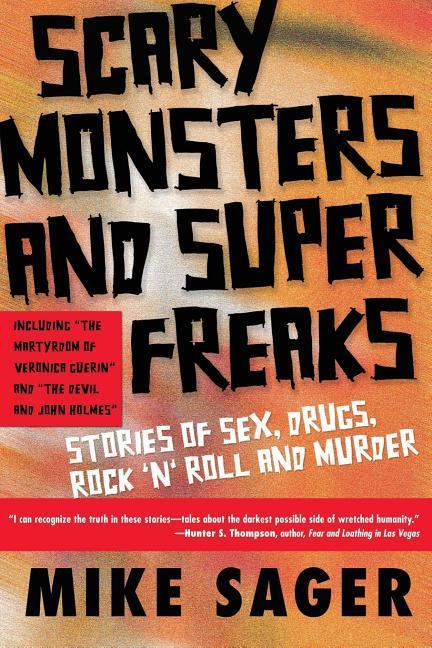 Scary Monsters and Super Freaks: Stories of Sex, Drugs, Rock 'n' Roll and Murder als Taschenbuch