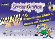 Einfacher!-Geht-Nicht: 16 Kinderlieder BAND 1 - für Klavier und Keyboard mit CD