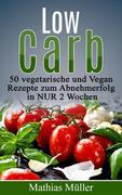 Rezepte ohne Kohlenhydrate - 50 Vegetarisch- und Vegan-Rezepte zum Abnehmerfolg in nur 2 Wochen (Gesund leben - Low Carb, #2)