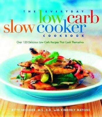 The Everyday Low Carb Slow Cooker Cookbook: Over 120 Delicious Low-Carb Recipes That Cook Themselves als Taschenbuch