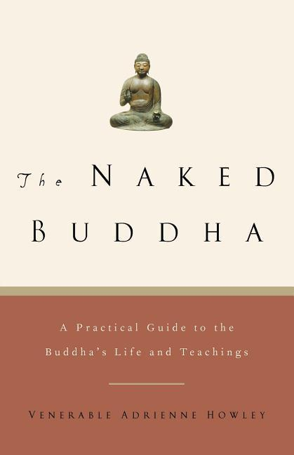 The Naked Buddha: A Practical Guide to the Buddha's Life and Teachings als Taschenbuch