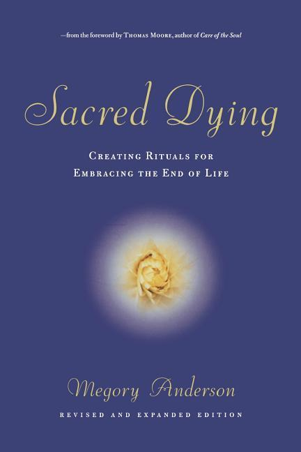 Sacred Dying: Creating Rituals for Embracing the End of Life als Taschenbuch
