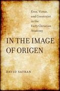 In the Image of Origen: Eros, Virtue, and Constraint in the Early Christian Academy