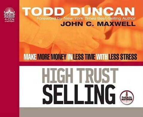 High Trust Selling: Make More Money in Less Time with Less Stress als Hörbuch
