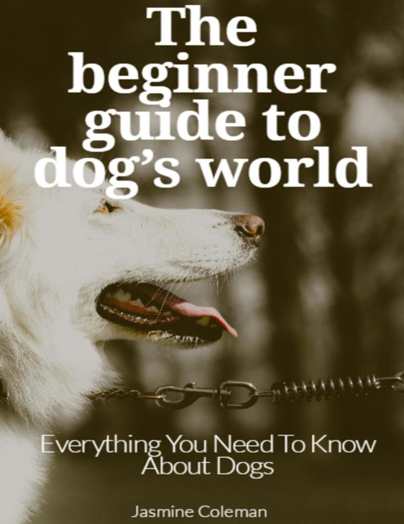 The Beginner Guide to Dog´s World als eBook Dow...
