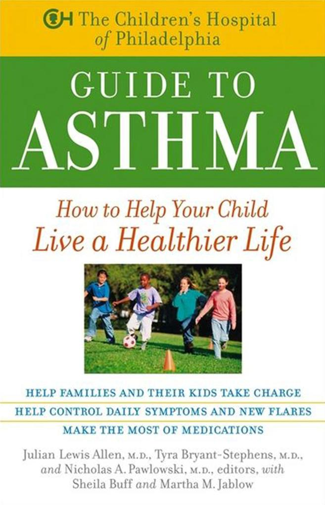 The Children's Hospital of Philadelphia Guide to Asthma: How to Help Your Child Live a Healthier Life als Taschenbuch