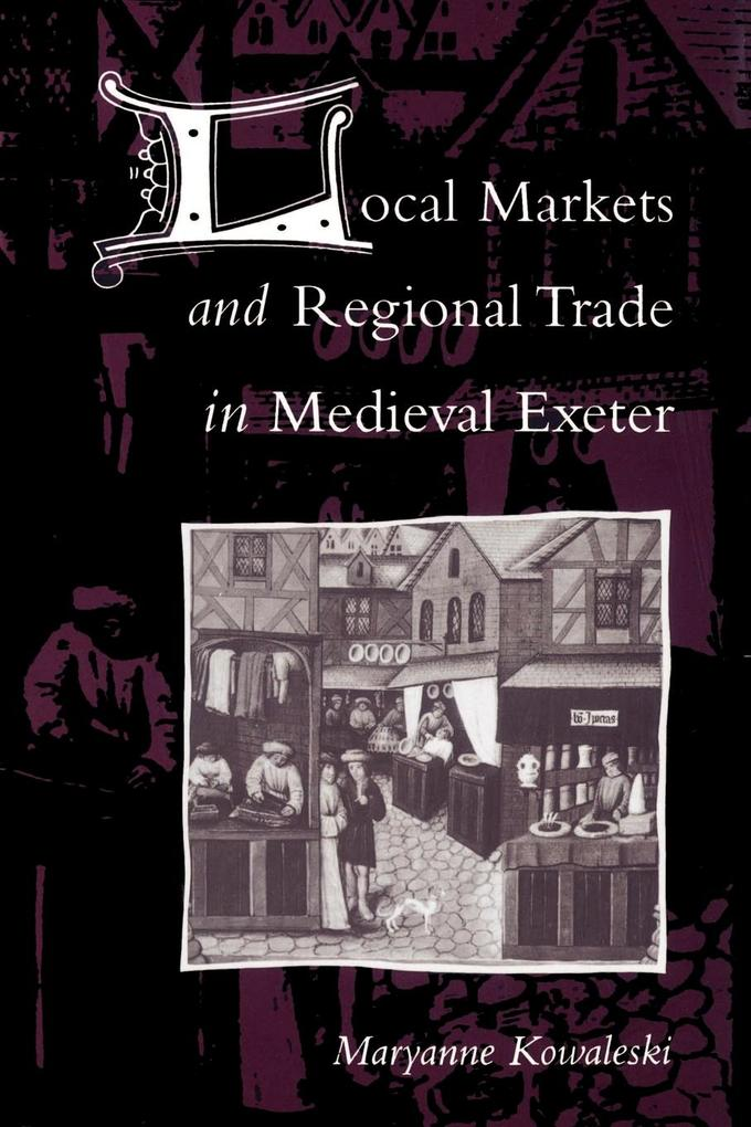 Local Markets and Regional Trade in Medieval Exeter als Buch