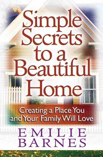 Simple Secrets to a Beautiful Home: Creating a Place You and Your Family Will Love als Taschenbuch