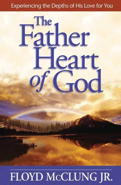 The Father Heart of God: Experiencing the Depths of His Love for You als Taschenbuch
