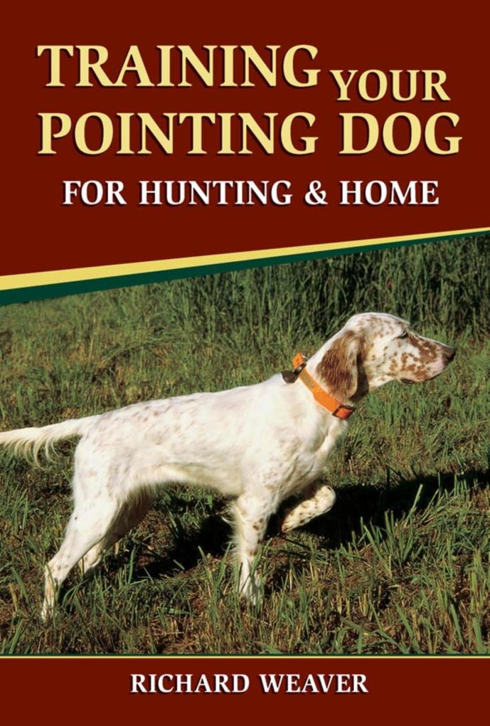 Training Your Pointing Dog for Hunting & Home a...