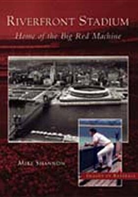 Riverfront Stadium:: Home of the Big Red Machine als Taschenbuch