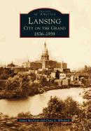 Lansing, City on the Grand:: 1836-1939 als Taschenbuch